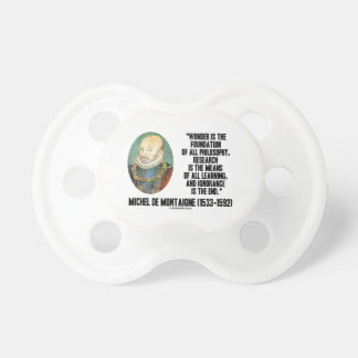 Wonder Is The Foundation Of Philosophy Montaigne Pacifiers