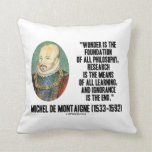 Wonder Is The Foundation Of Philosophy Montaigne Pillow