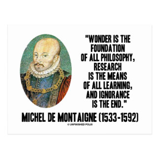 Wonder Is The Foundation Of Philosophy Montaigne Post Cards