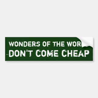 Wonders of the world don't come cheap bumper sticker