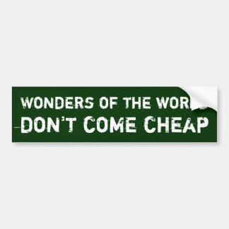 Wonders of the world don't come cheap bumper sticker