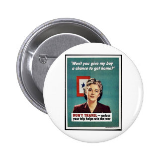Won't You Give My Boy A Chance To Get Home? Pinback Button