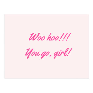 """Woo hoo!!! You go, girl!"" Postcard"