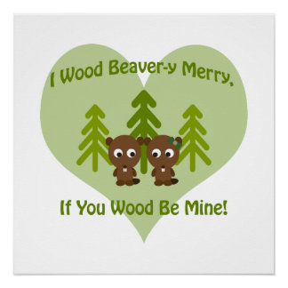 Wood beavery merry if you wood be mine poster