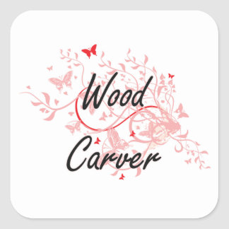 Wood Carver Artistic Job Design with Butterflies Square Sticker