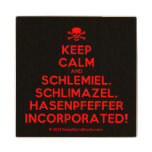 [Skull crossed bones] keep calm and schlemiel, schlimazel, hasenpfeffer incorporated!  Wood Coaster