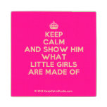 [Crown] keep calm and show him what little girls are made of  Wood Coaster