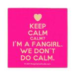 [Love heart] keep calm calm? i'm a fangirl. we don't do calm.  Wood Coaster