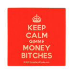 [Crown] keep calm gimme money bitches  Wood Coaster