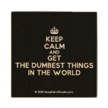 [Crown] keep calm and get the dumbest things in the world  Wood Coaster