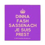 [Crown] dinna fash sassenach je suis prest  Wood Coaster