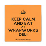[Crown] keep calm and eat at wrapworks deli  Wood Coaster