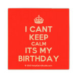 [Crown] i cant keep calm its my birthday  Wood Coaster