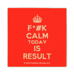[Crown] f*#k calm today is result  Wood Coaster