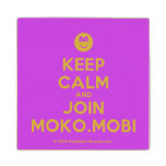 [Smile] keep calm and join moko.mobi  Wood Coaster