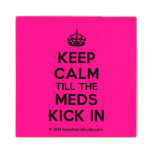 [Crown] keep calm till the meds kick in  Wood Coaster