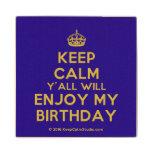 [Crown] keep calm y'all will enjoy my birthday  Wood Coaster