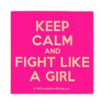 keep calm and fight like a girl  Wood Coaster