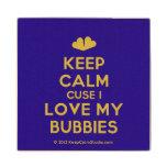[Two hearts] keep calm cuse i love my bubbies  Wood Coaster
