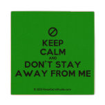 [No sign] keep calm and don't stay away from me  Wood Coaster