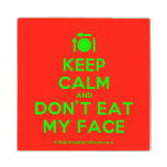 [Cutlery and plate] keep calm and don't eat my face  Wood Coaster