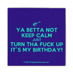 [Electric guitar] ya betta not keep calm just turn tha fuck up it's my birthday!  Wood Coaster