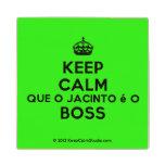 [Crown] keep calm que o jacinto é o boss  Wood Coaster