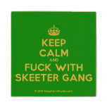 [Crown] keep calm and fuck with skeeter gang  Wood Coaster
