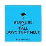 [Two hearts] i #love b5 hot tall boys that melt  Wood Coaster