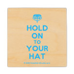 [Crown upside down] hold on to your hat  Wood Coaster