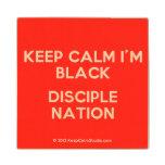 keep calm i'm black disciple nation  Wood Coaster