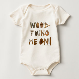 Wood Turns Me On Woodturning Tools and Projects Baby Bodysuit