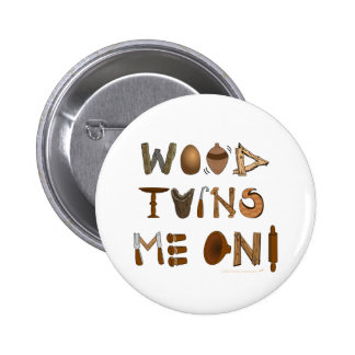 Wood Turns Me On Woodturning Tools and Projects Pinback Button