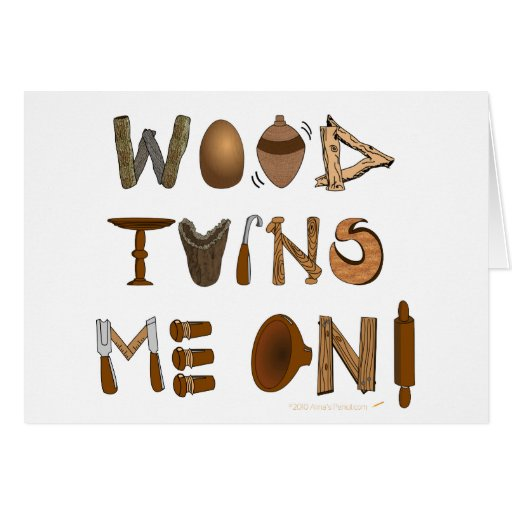Wood Turns Me On Woodturning Tools and Projects Greeting Card
