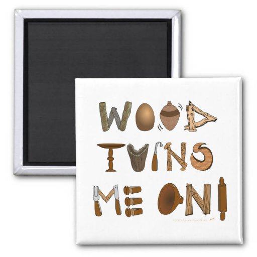 Wood Turns Me On Woodturning Tools and Projects Magnets