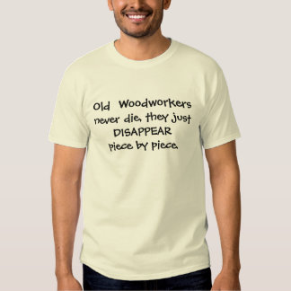 wood workers never die humor shirt