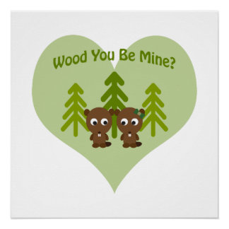Wood You Be Mine Beavers Poster