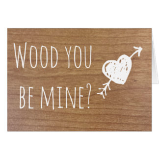 Wood You Be Mine? Card