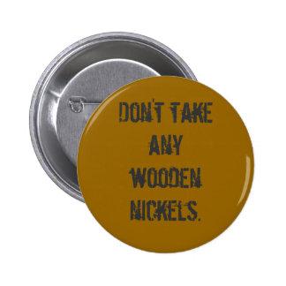 """Wooden Nickels"" Button"