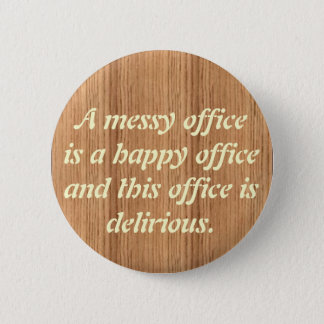 woodgrain, A messy officeis a happ... - Customized Button