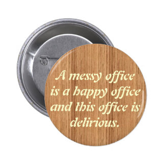 woodgrain, A messy officeis a happ... - Customized Pinback Buttons
