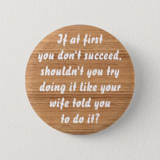 woodgrain, If at firstyou don't su... - Customized Pinback Button