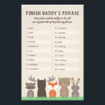 """Woodland Baby Shower Finish Daddy&#39;s Phrase Game Flyer<br><div class=""""desc"""">Use our woodland themed baby shower game cards to play &quot;Finish Daddy&#39;s Phrase.&quot; Guests will guess how the dad-to-be completed each of the twenty words listed on the game. Woodland animals include a fox,  moose,  bear,  rabbit,  and raccoon.</div>"""