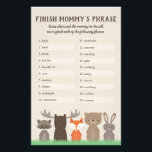 """Woodland Baby Shower Finish Mommy&#39;s Phrase Game Flyer<br><div class=""""desc"""">Use our woodland themed baby shower game cards to play &quot;Finish Mommy&#39;s Phrase.&quot;  Guests will guess how the mommy-to-be completed each of the twenty words listed on the game.  Woodland animals include a fox,  moose,  bear,  rabbit,  and raccoon.</div>"""