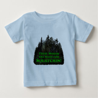 Woods Are Made For Squatchin! - Clothes Only Baby T-Shirt