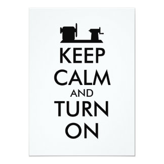 Woodturning Gift Keep Calm and Turn On  Lathe 5x7 Paper Invitation Card