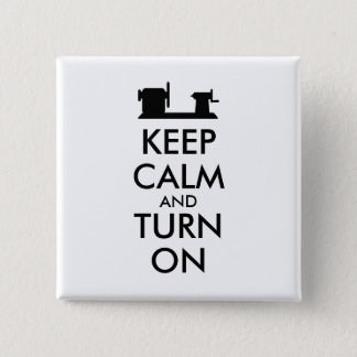 Woodturning Gift Keep Calm and Turn On  Lathe Pinback Button