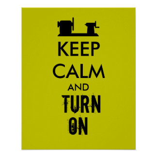 Woodturning Gift Keep Calm and Turn On  Lathe Poster