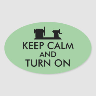 Woodturning Gift Keep Calm and Turn On  Lathe Oval Sticker
