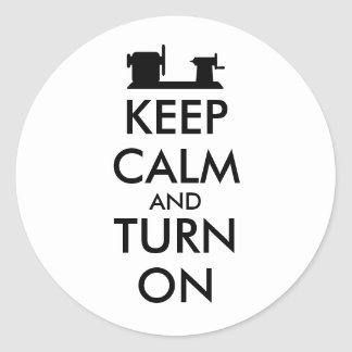 Woodturning Gift Keep Calm and Turn On  Lathe Round Sticker